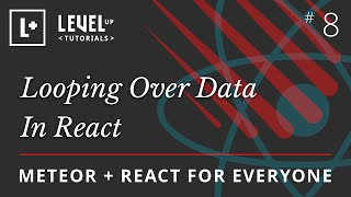 Meteor & React For Everyone #8 - Looping Over Data In React