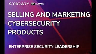 Selling and Marketing Cybersecurity Products | Enterprise Security Leadership Session 7