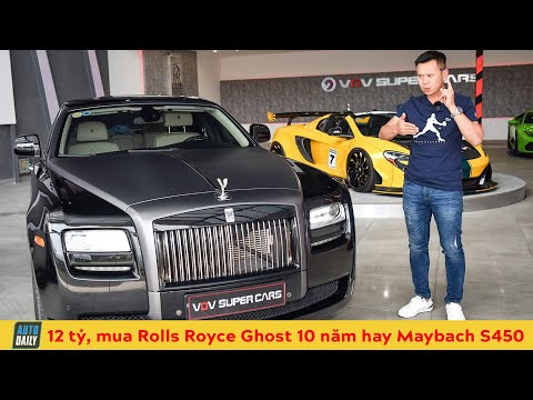 12 tỷ, chọn Rolls Royce Ghost cũ hay Mercedes Maybach S450 I12 billion, Should choose Ghost 10 years