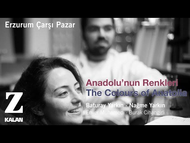 Gürkan Çakmak - Erzurum Çarşı Pazar [ Anadolu'nun Renkleri © 2019 Z Müzik ]