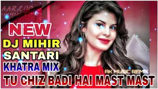 TU CHIZ BADI HAI MAST MAST // DJ MIHIR SANTARI REMIX // KADAK DANCE MIX// KHTRADJ.COM