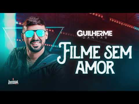 FILME SEM AMOR – Guilherme Dantas