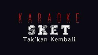 Sket - Takkan Kembali   Karaoke