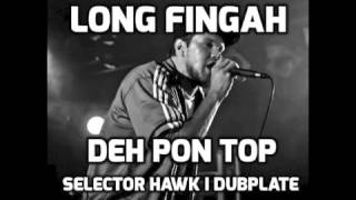 long Fingah Deh Pon Top Selector Hawk i Dubplate