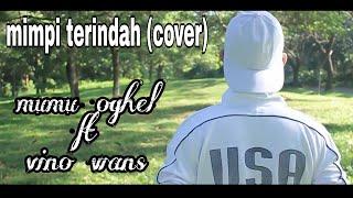 terkeren Mimpi terindah (New slow Version)- Mumu OgheL feat Vino Wans ( Cover elvi sukaesih)