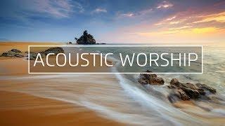 Acoustic Worship Music Playlist 2018 #1