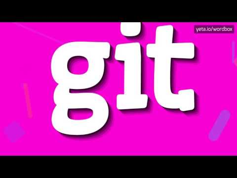 GIT - HOW TO PRONOUNCE IT!?