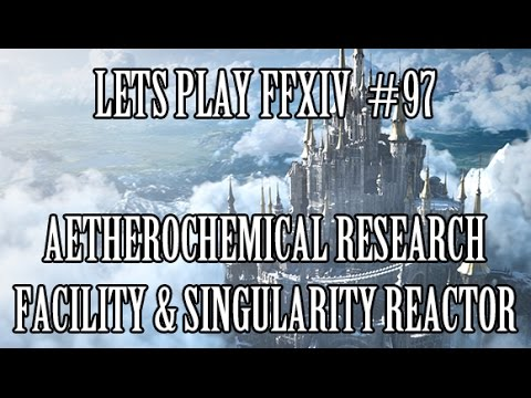 Lets Play FFXIV #97 - Aetherochemical Research Facility & Singularity Reactor