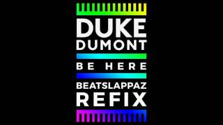 Duke Dumont – Be Here (Beatslappaz Refix)