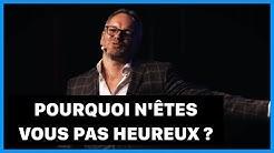 Conférence | POURQUOI N'ÊTES-VOUS PAS HEUREUX ?