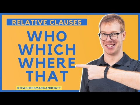 Relative Clauses: Who Which Where That