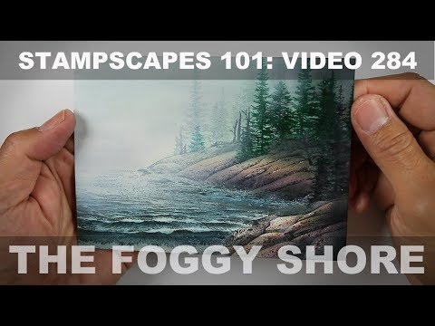 Stampscapes 101: Video 284.  The Foggy Shore