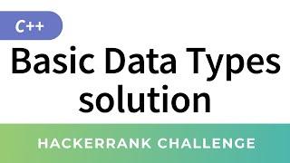 Basic Data Types In C++ Hackerrank Solution