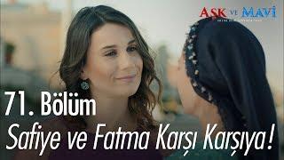 Safiye ve Fatma karşı karşıya - Aşk ve Mavi 71. Bölüm