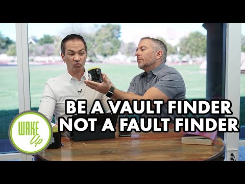 Be a Vault Finder, Not a Fault Finder - WakeUP Daily Bible Study - 12-13-19