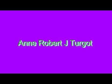 How to Pronounce Anne Robert J Turgot