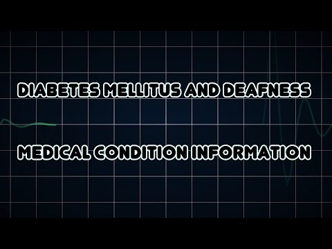 Diabetes mellitus and deafness (Medical Condition)