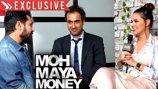 EXCLUSIVE INTERVIEW : Moh Maya Money Movie   Ranveer Shorey, Neha Dhupia, Munish Bhardwaj