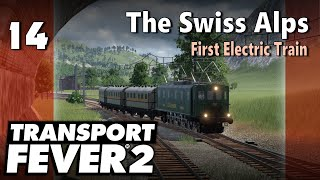 Transport Fever 2 | Modded Freeplay - The Swiss Alps #14: First Electric Train