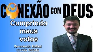 CUMPRINDO MEUS VOTOS | Reverendo Rafael Corrêa Batista