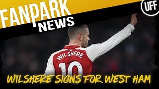 WILSHERE SIGNS FOR WEST HAM | FanPark News Ft. The Football Banter Show