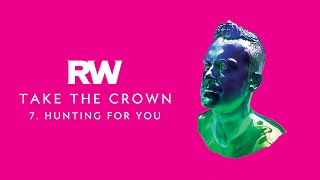 Robbie Williams | Hunting For You | Take The Crown Official Track