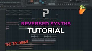 HOW TO MAKE: Reversed Synths & Vocals [THE TIP GUIDE #1] - FL Studio tutorial