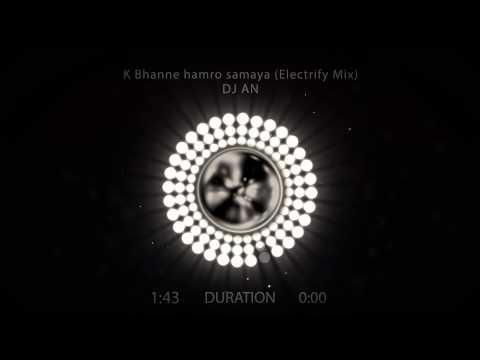 DJ AN - K Bhanne hamro samaya ( Electrify mix)