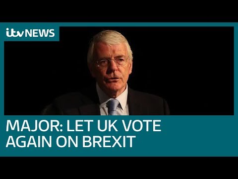 John Major: Let UK vote again on Brexit after 2016 'fantasy case' for leaving | ITV News