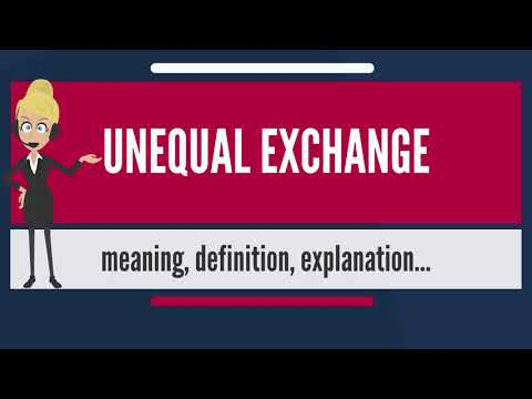 What is UNEQUAL EXCHANGE? What does UNEQUAL EXCHANGE mean? UNEQUAL EXCHANGE meaning & explanation