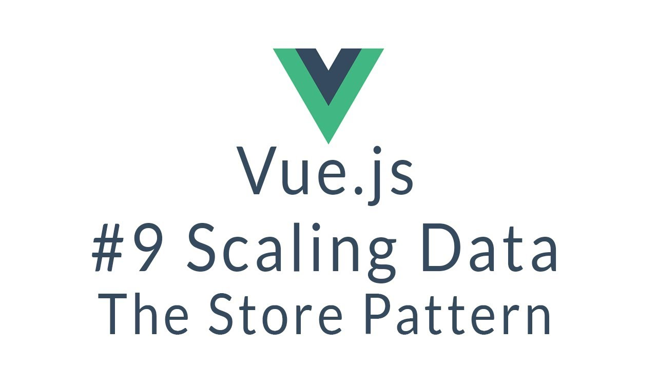 Vue Tutorial #9 - Scaling Vue js Data with Stores