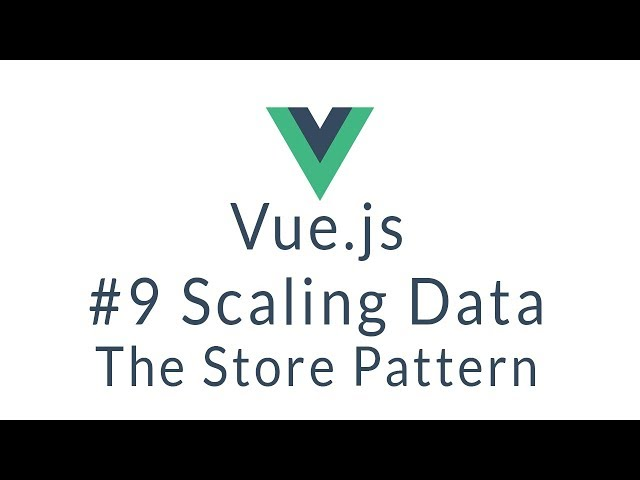 Vue Tutorial #9 - Scaling Vue.js Data with Stores