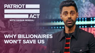 Download Why Billionaires Won't Save Us | Patriot Act with Hasan Minhaj | Netflix Mp3 and Videos