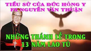 Thánh Lễ của ĐHY Nguyễn Văn Thuận Trong 13 Năm Giam Cầm - Chia sẻ về Cuộc Đời Và Tiểu Sử