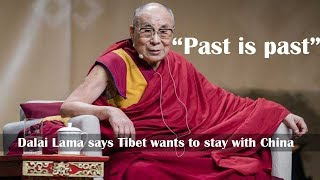 'Past is past': Dalai Lama says Tibet wants to stay with China, wants development