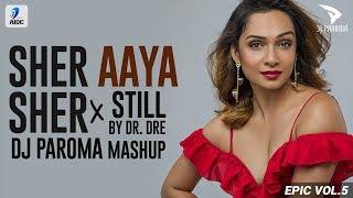 Sher Aaya Sher x Still (Mashup) | DJ Paroma | Dr. Dre | Snoop Dogg | Gully Boy | DIVINE