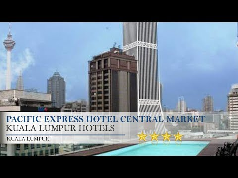 Pacific Express Hotel Central Market Kuala Lumpur - Kuala Lumpur Hotels, Kuala Lumpur