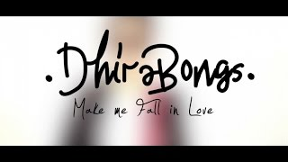 Dhira Bongs - Make Me Fall In Love (Official Music Video)