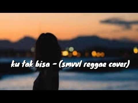 KU TAK BISA - SLANK (cover Reggae SMVLL) || Lirik Lagu