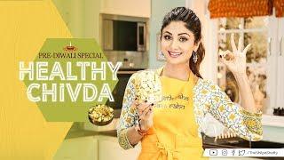 Healthy Chivda | Shilpa Shetty Kundra | Healthy Recipes | The Art of Loving Food