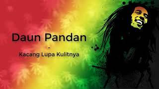 Download Lagu Daun Pandan - Kacang Lupa Pada Kulitnya ( Lirik ) REGGAE INDONESIA mp3