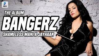 BANGERZ THE REMIX ALBUM SHAMELESS MANI X JAYHAAN Mp3 Song Download
