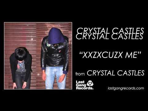 Crystal Castles - XXZXCUZX Me