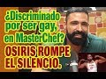 Download ¿DISCRIMINADO POR SER GAY, EN MASTER CHEF? OSIRIS ROMPE EL SILENCIO.