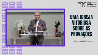 UMA IGREJA VITORIOSA SOBRE AS PROVAÇÕES - Rev. Luciano Rocha