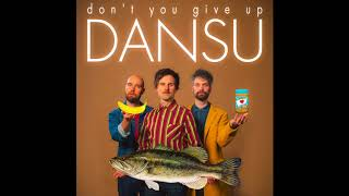 DANSU - DON'T YOU GIVE UP (official audio) Video