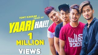 Yaari hai - Tony Kakkar | TEAM-07 | MR.FAISU , HASNAIN & ADNAN | FRIENDSHIP SPECIAL