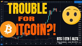 Bitcoin In Trouble?! --- BTC | ETH | ALT-COINS Price Analysis - June 4th 2019