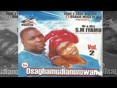 Osaghamudianomwan Vol.2. by S M Iyamu - Latest Benin Christian Music