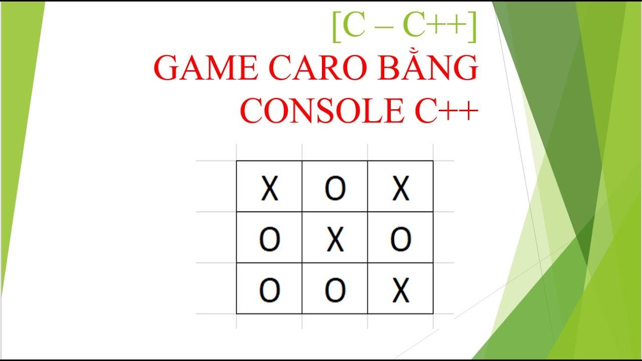 [C – C++] LUYỆN TẬP: LÀM GAME CỜ CARO BẰNG CONSOLE C++
